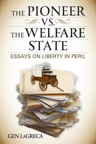 THE PIONEER VS. THE WELFARE STATE: Essays on Liberty in Peril