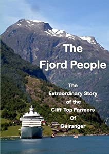 The Fjord People - The Extraordinary Story of the Cliff Top Farmers of Geiranger