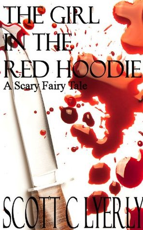 The Girl In The Red Hoodie: A Scary Fairy Tale (A Short Story)