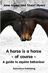 A horse is a horse - of course: a guide to equine behaviour.