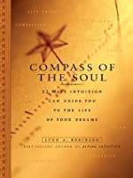 Compass of the Soul: 52 Ways Intuition Can Guide You to the Life of Your Dreams