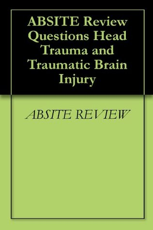 ABSITE Review Questions Head Trauma and Traumatic Brain Injury