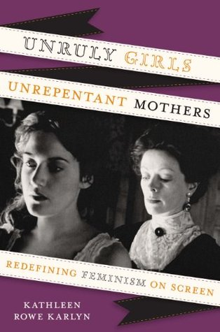 Unruly Girls, Unrepentant Mothers