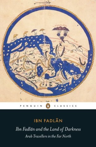 Ibn Fadlan and the Land of Darkness by Ahmad ibn Fadlān