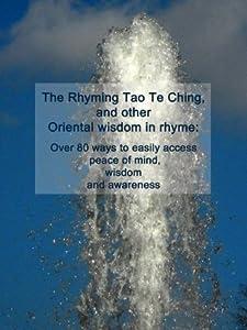 The Rhyming Tao Te Ching (Great book rendered in rhyme)