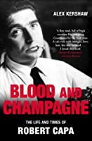 Blood & Champagne: The Life of Robert Capa