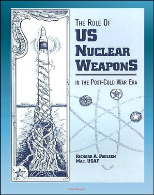 The Role of US Nuclear Weapons in the Post-Cold War Era - Tactical and Strategic Nuclear Warheads, WMD Deterrence, START Agreements and Treaties, Force Levels, Delivery Systems, Disarmament Proposals