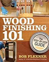 Wood Finishing 101: The Step By Step Guide