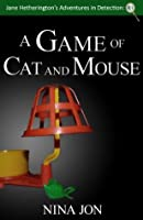 A Game of Cat and Mouse (Jane Hetherington's Adventures in Detection,#3)
