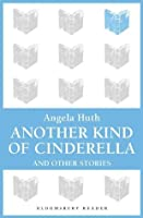 Another Kind of Cinderella and Other Stories (Bloomsbury Reader)