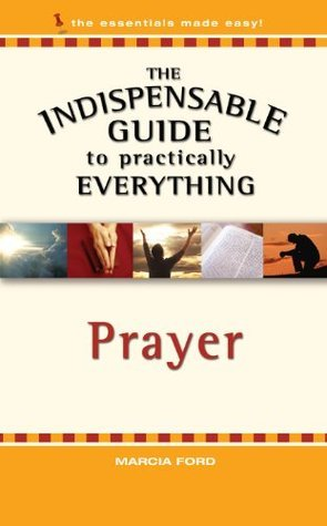 The Indispensable Guide to Practically Everything: Prayer
