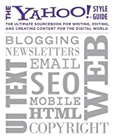 The Yahoo! Style Guide: The Ultimate Sourcebook for Writing, Editing and Creating Content for the Web
