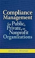 Compliance Management for Public, Private, or Non-Profit Organizations