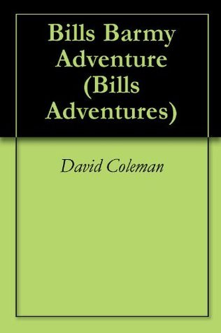 Bills Barmy Adventure  by  David Coleman