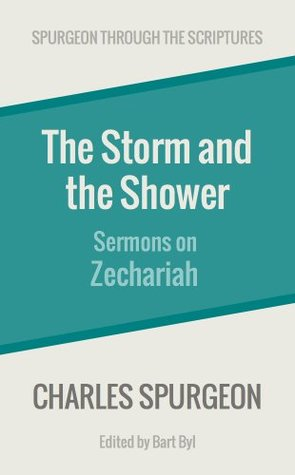 The Storm and the Shower: Sermons on Zechariah (Spurgeon Through the Scriptures)