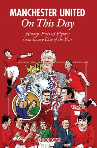 Manchester United On This Day: History, Facts & Figures from Every Day of the Year