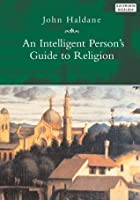 An Intelligent Person's Guide to Religion (Intelligent Person's Guide Series)