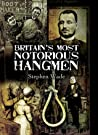 Britain's Most Notorious Hangmen