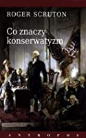 The meaning of conservatism by roger scruton co znaczy konserwatyzm malvernweather