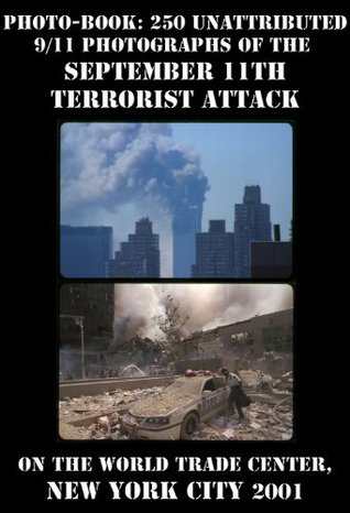 Photo-book: 250 unattributed 9/11 photographs of the September 11th terrorist attack on the World Trade Center, New York City 2001