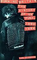 Burning Britain: The History Of Uk Punk 1980 1984