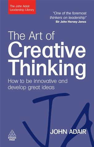 The Art of Creative Thinking by John Adair