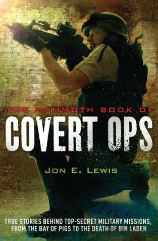 The Mammoth Book of Covert Ops: True Stories of Covert Military Operations, from the Bay of Pigs to the Death of Osama bin Laden (Mammoth Books)