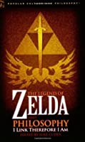 The Legend of Zelda and Philosophy (Popular Culture and Philosophy)