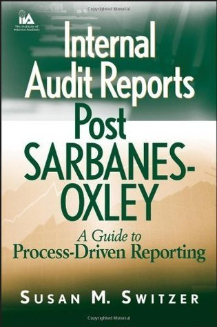 Internal Audit Reports Post Sarbanes-Oxley A Guide to Process-Driven Reporting