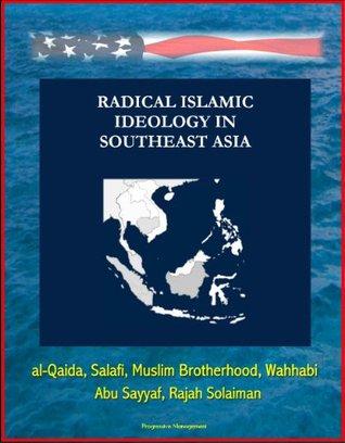 Radical Islamic Ideology in Southeast Asia - al-Qaida, Salafi, Muslim Brotherhood, Wahhabi, Abu Sayyaf, Rajah Solaiman