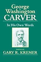 George Washington Carver: In His Own Words