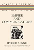 Empire and Communications (Voyageur Classics)