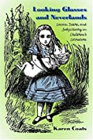 Looking Glasses and Neverlands: Lacan, Desire, and Subjectivity in Children's Literatue: Lacan, Desire, and Subjectivity in Children's Literature