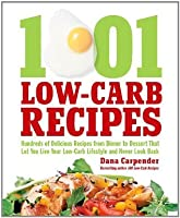 1 001 Low Carb Recipes Hundreds Of Delicious Recipes From Dinner To Dessert That Let You Live Your Low Carb Lifestyle And Never Look Back By Dana Carpender