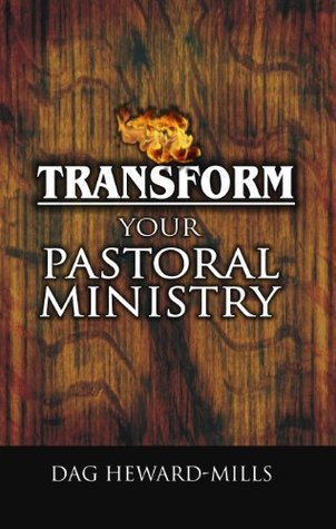 Transform Your Pastoral Ministry by Dag Heward-Mills