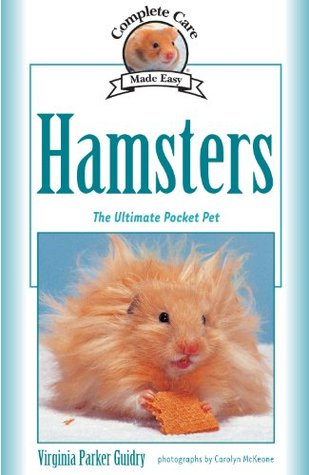 Complete Care Made Easy, Hamsters: The Ultimate Pocket Pet