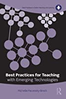 Best Practices for Teaching with Emerging Technologies (Best Practices in Online Teaching and Learning)