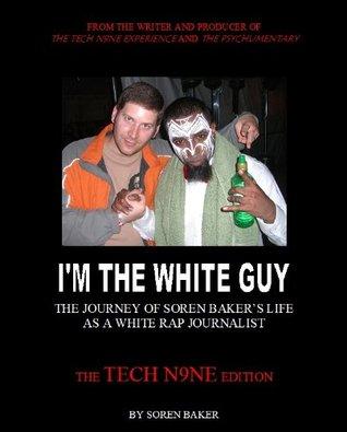 I\'m The White Guy - The Tech N9ne Edition by Soren Baker