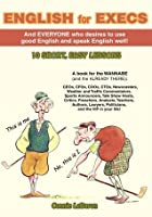 ENGLISH for EXECS: And everyone who desires to use good English and speak English well!
