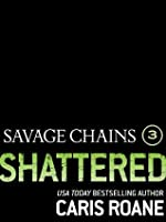 Savage Chains: Shattered (#3) (Men in Chains)