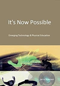 It's Now Possible - Emerging Technologies & Physical Education