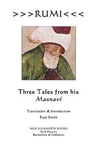 Rumi: Three Tales From His Masnavi