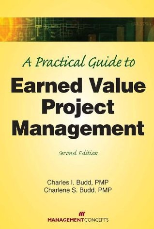 A Practical Guide to Earned Value Project Management, Second Edition second edition Edition
