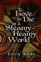 To Love or Die in a Steamy-Reamy World (Steamville)