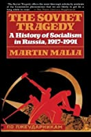 Soviet Tragedy: A History of Socialism in Russia, 1917-1991