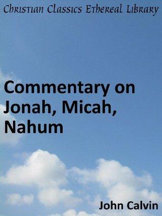 Commentary on Jonah, Micah, Nahum - Enhanced Version (Calvin's Commentaries)