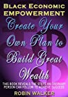 Black Economic Empowerment: Create Your Own Plan to Build Great Wealth (Reklaw Education Lecture Series)