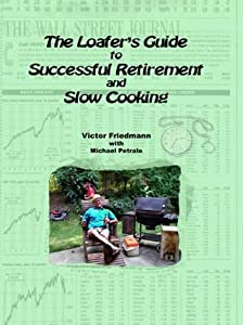 The Loafer's Guide To Successful Retirement And Slow Cooking