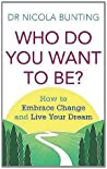 Who Do You Want To Be?: How to embrace change and live your dream