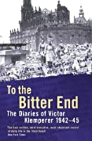 To The Bitter End: The Diaries of Victor Klemperer 1942-45, V. 2